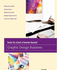 How to Start a Home-based Graphic Design Business by Jim Smith